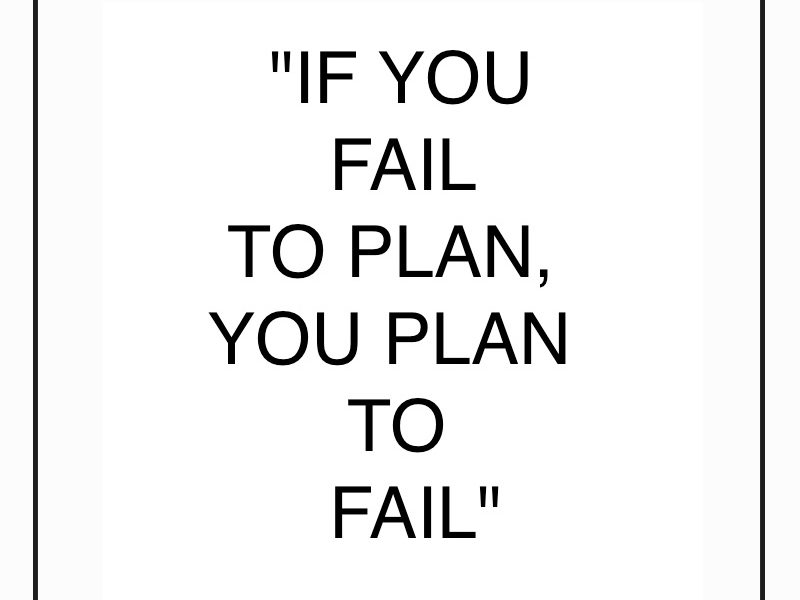 Fail to plan, plan to fail!